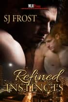 Refined Instincts ebook by S.J. Frost