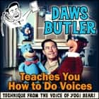 Daws Butler Teaches You How to Do Voices - Techniques from the Voice of Yogi Bear! audiobook by Charles Dawson Butler, Joe Bevilacqua