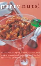 Party Nuts! - 50 Recipes for Spicy, Sweet, Savory, and Simply Sensational Nuts That Will Be the Hit of Any Gatheri ebook by Sally Sampson