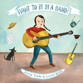 Want to Be in a Band? ebook by Suzzy Roche