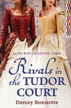 Rivals in the Tudor Court ebook by Darcey Bonnette