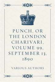 Punch, or the London Charivari, Volume 99, September 13, 1890 ebook by Various Authors