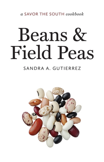 Beans and Field Peas - a Savor the South® cookbook ebook by Sandra A. Gutierrez