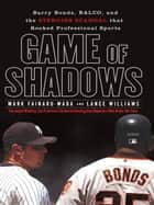Game of Shadows - Barry Bonds, BALCO, and the Steroids Scandal that Rocked Professional Sports ebook by Mark Fainaru-Wada, Lance Williams