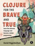 Clojure for the Brave and True ebook by Daniel Higginbotham