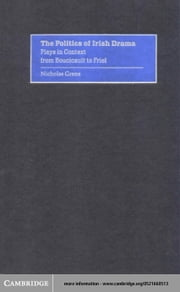 The Politics of Irish Drama: Plays in Context from Boucicault to Friel ebook by Grene, Nicholas