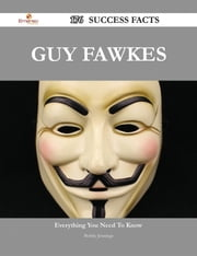 Guy Fawkes 176 Success Facts - Everything you need to know about Guy Fawkes ebook by Bobby Jennings