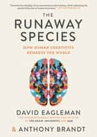 The Runaway Species - How human creativity remakes the world ebook by David Eagleman, Anthony Brandt