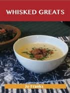 Whisked Greats: Delicious Whisked Recipes, The Top 100 Whisked Recipes ebook by Jo Franks