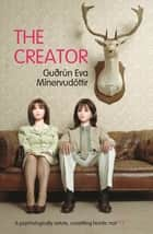 The Creator ebook by Gudrun Eva Minervudottir, Sarah Bowen
