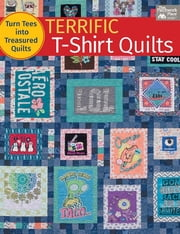 Terrific T-Shirt Quilts - Turn Tees into Treasured Quilts ebook by Karen M. Burns