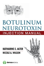 Botulinum Neurotoxin Injection Manual ebook by Katharine E. Alter, MD,Nicole A. Wilson, MD, PhD