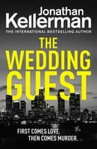 The Wedding Guest - (Alex Delaware 34) An Unputdownable Murder Mystery from the Internationally Bestselling Master of Suspense ebook by Jonathan Kellerman