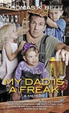 My Dad Is A Freak ebook by Thomas Bell