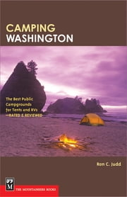 Camping Washington - The Best Public Campgrounds for Tents and RVs--Rated and Reviewed ebook by Ron C. Judd