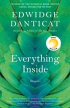 Everything Inside - Stories ebook by Edwidge Danticat