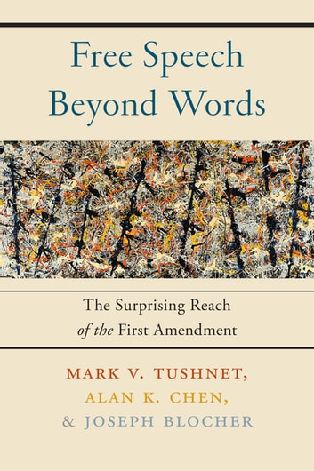 Free Speech Beyond Words - The Surprising Reach of the First Amendment ebook by Mark V. Tushnet,Alan K. Chen,Joseph Blocher