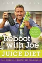 The Reboot with Joe Juice Diet ebook by Joe Cross