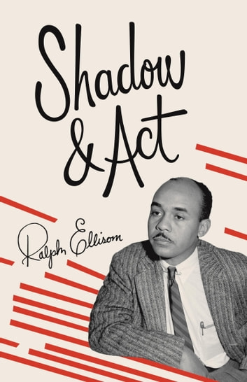 Shadow and Act ebook by Ralph Ellison
