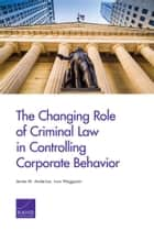 The Changing Role of Criminal Law in Controlling Corporate Behavior ebook by James M. Anderson, Ivan Waggoner