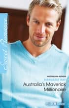 Australia's Maverick Millionaire ebook by Margaret Way