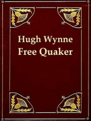 Hugh Wynne, Free Quaker - Sometime Brevet Lieutenant-colonel on the Staff of His Excellency General Washington ebook by S. Weir Mitchell