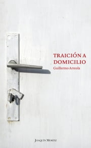 Traición a domicilio ebook by Guillermo Arreola