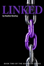 Linked, a YA paranormal romance/fantasy (#2 Guardian series) ebook by Heather Bowhay