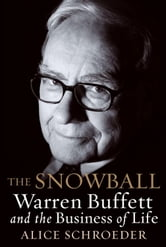The Snowball - Warren Buffett and the Business of Life ebook by Alice Schroeder