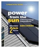 Power from the Sun - A Practical Guide to Solar Electricity ebook by Dan Chiras