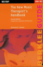 The New Music Therapist's Handbook ebook by Suzanne B. Hanser