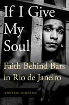 If I Give My Soul - Faith Behind Bars in Rio de Janeiro ebook by Andrew Johnson