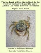 The Sea-beach at Ebb-tide: A Guide to the Study of the Seaweeds and the Lower Animal Life Found Between Tide-marks ebook by Augusta Foote Arnold