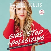 Girl, Stop Apologizing - A Shame-Free Plan for Embracing and Achieving Your Goals Audiolibro by Rachel Hollis