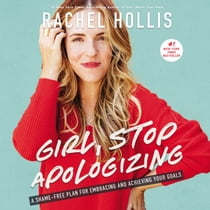 Girl, Stop Apologizing - A Shame-Free Plan for Embracing and Achieving Your Goals 有聲書 by Rachel Hollis, Rachel Hollis
