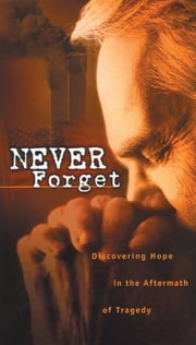 Never Forget - Discovering Hope In The Aftermath Of Tragedy ebook by Max Lucado