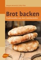 Brot backen - Traditionelles aus dem Holzbackofen eBook by Margret Merzenich, Erika Thier