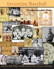 Inventing Baseball - The 100 Greatest Games of the Nineteenth Century ebook by Bill Felber