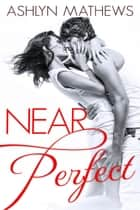 Near Perfect - Dare You, #1 ebook by Ashlyn Mathews