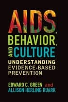 AIDS, Behavior, and Culture ebook by Edward C Green,Allison Herling Ruark