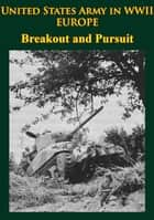 United States Army in WWII - Europe - Breakout and Pursuit - [Illustrated Edition] ebook by Martin Blumenson