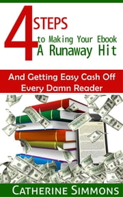 4 Steps to Making Your Ebook A Runaway Hit ebook by Catherine Simmons