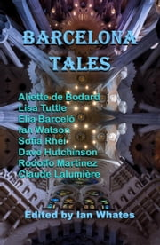 Barcelona Tales ebook by Aliette de Bodard, Lisa Tuttle, Ian Watson,...