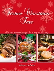 Festive Christmas Fare - Special recipes for delicious Christmas dinners ebook by Alana O'Claire