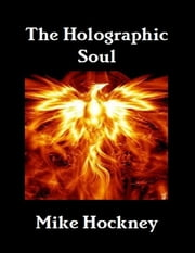 The Holographic Soul ebook by Mike Hockney