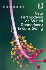 New Perspectives on Mutual Dependency in Care-Giving ebook by Asst Prof Adéla Souralová