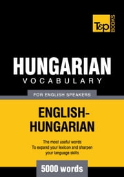 Hungarian Vocabulary for English Speakers - 5000 Words ebook by Andrey Taranov