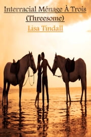 Interracial Ménage À Trois (Threesome) ebook by Lisa Tindall