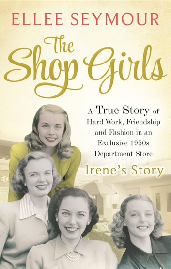 The Shop Girls: Irene's Story - Part 2 ebook by Ellee Seymour