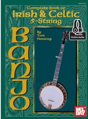 Complete Book of Irish and Celtic 5-String Banjo ebook by Tom Hanway